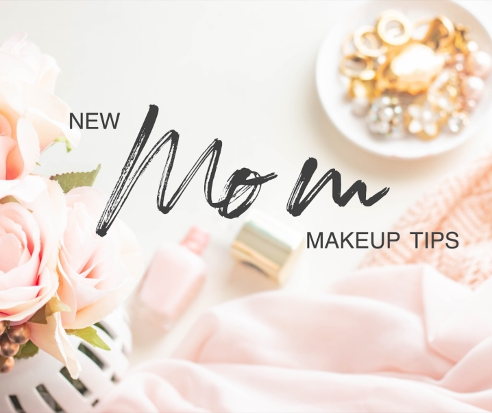 New Mom Skincare and Makeup Tips – Surviving Motherhood