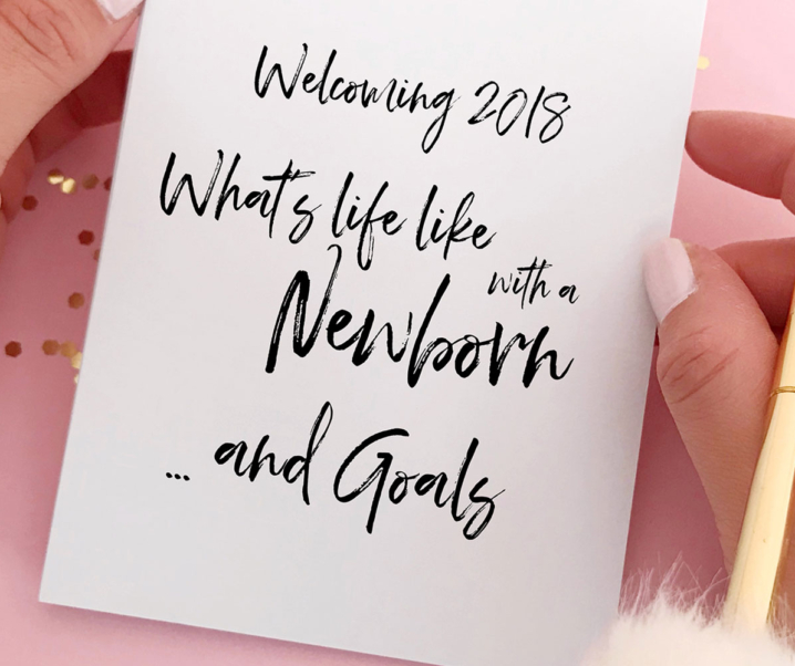 Welcoming 2018, What life is like with a Newborn, and Goals